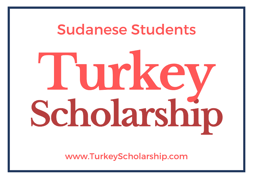 Turkey Scholarship for Sudanese Students Turkiye Burslari Scholarships for Sudan